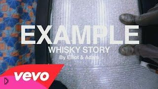 Клип: Example - Whisky Story - Видео онлайн