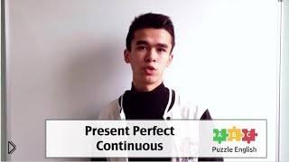 Present Perfect Continuous: правила употребления и построения - Видео онлайн